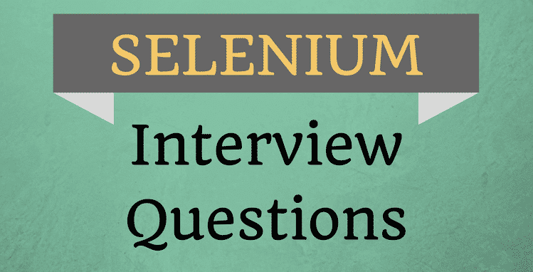 Top Selenium Framework Interview Questions and Answers - Web, Design