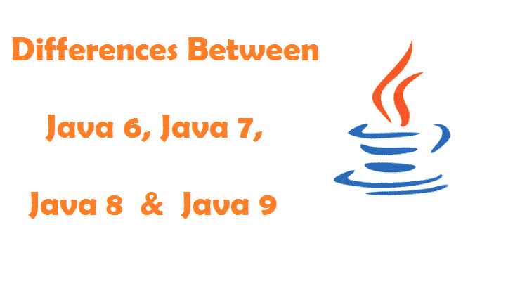 What's The Differences Between Java 6, Java 7, Java 8 and Java 9