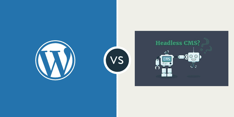 Headless CMS vs WordPress