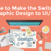 Top 5 Ways to Transition from a Graphic Designer to a UI/UX Designer